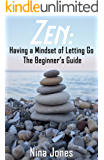 Zen: Having a Mindset of Letting Go The Beginner's Guide (Mindfulness, Yoga, Meditation Techniques, Meditation For Beginners, Wellness, Stress, Anxiety, Depression, Worry) (English Edition)