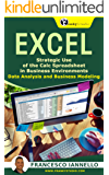 EXCEL: Strategic Use of the Calc Spreadsheet in Business Environment. Data Analysis and Business Modeling (Functions and Formulas, Macros, MS Excel 2016, Shortcuts, Microsoft Office) (English Edition)