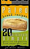 Paleo Bread Recipes: 20 Deliciously Simple, Gluten Free and Grain-Free Bread Recipes You'll Love! (English Edition)