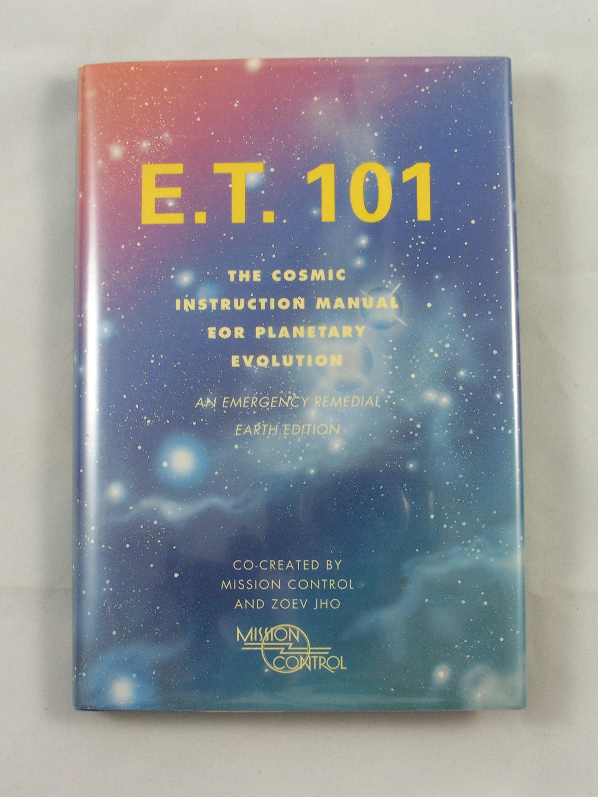 E. T. 101: The Cosmic Instruction Manual for Planetary Evolution- An Emergency  Remedial Earth Edition: Zoev Jho, Mission Control: 9780062512673:  Amazon.com: ...