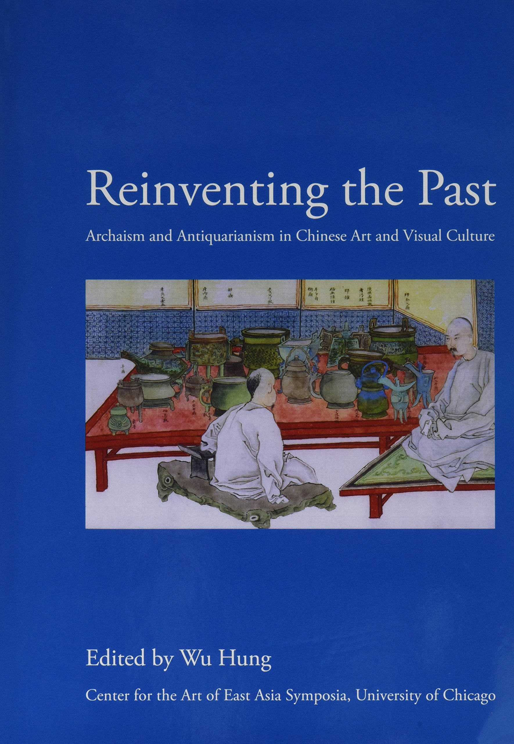 Read Online Reinventing the Past: Archaism and Antiquarianism in Chinese Art and Visual Culture pdf