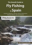 The Smooth Guide to Fly Fishing in Spain (Phil's Fishing Guide Books Book 11)
