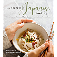 The Secrets to Japanese Cooking: Use the Power of Fermented Ingredients to Create Authentic Flavors at Home (English Edition)