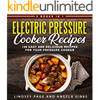 Electric Pressure Cooker Recipes: 2 Books in 1: 126 Easy and Delicious Recipes for Your Pressure Cooker