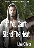 If You Can't Stand The Heat (Alpha and Omega Series Book 5) (English Edition)