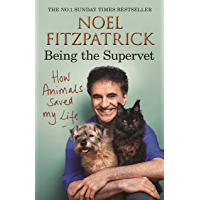 How Animals Saved My Life: Being the Supervet (English Edition)