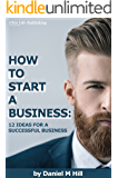 HOW TO START A BUSINESS: 12 IDEAS FOR A SUCCESSFUL BUSINESS
