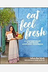 Eat Feel Fresh: A Contemporary, Plant-Based Ayurvedic Cookbook Kindle Edition
