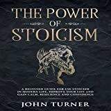 The Power of Stoicism: A Beginner Guide For Use