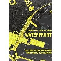 Waterfront. Dal conflitto all'integrazione. Ediz. italiana e inglese