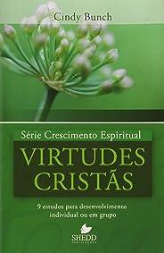 Série Crescimento Espiritual - Vol. 4 - VIRTUDES CRISTÃS: 9 estudos para desenvolvimento individual ou em grupo
