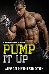 Pump It Up: A Wilder Brothers Romance Kindle Edition