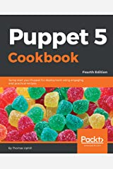 Puppet 5 Cookbook: Jump start your Puppet 5.x deployment using engaging and practical recipes, 4th Edition Kindle Edition