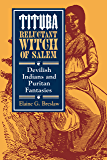 Tituba, Reluctant Witch of Salem: Devilish Indians and Puritan Fantasies (The American Social Experience Book 19)