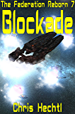 Blockade (The Federation Reborn Book 7)