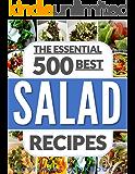 SALADS: The 500 Best Salad Recipes (salads for weight loss, salad, salad recipes, salads, salad dressings, salad dressing recipes, paleo, low carb, ketogenic, vegan, vegetarian, salad cookbook)
