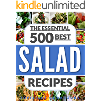 SALADS: The 500 Best Salad Recipes (salads for weight loss, salad, salad recipes, salads, salad dressings, salad dressing recipes, paleo, low carb, ketogenic, vegan, vegetarian, salad cookbook)