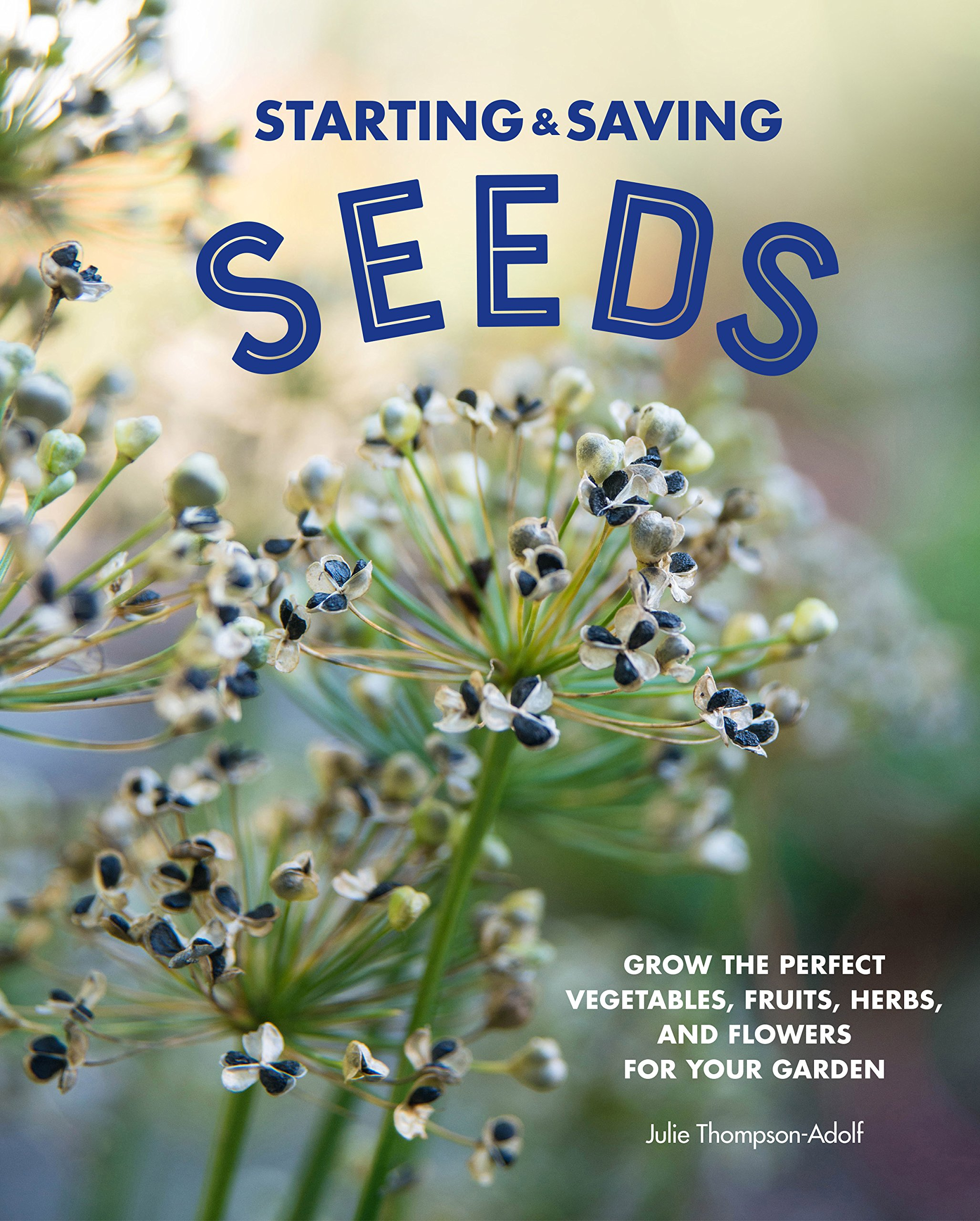 Starting & Saving Seeds: Grow the Perfect Vegetables, Fruits, Herbs, and Flowers for Your Garden by Cool Springs Press