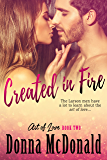 Created In Fire: A Novel (Art of Love Book 2)