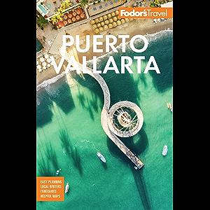 Fodor's Puerto Vallarta: With Guadalajara & the Riviera Nayarit (Full-color Travel Guide)