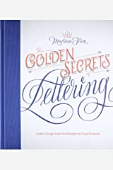 The Golden Secrets of Lettering: Letter Design from First Sketch to Final Artwork Capa dura
