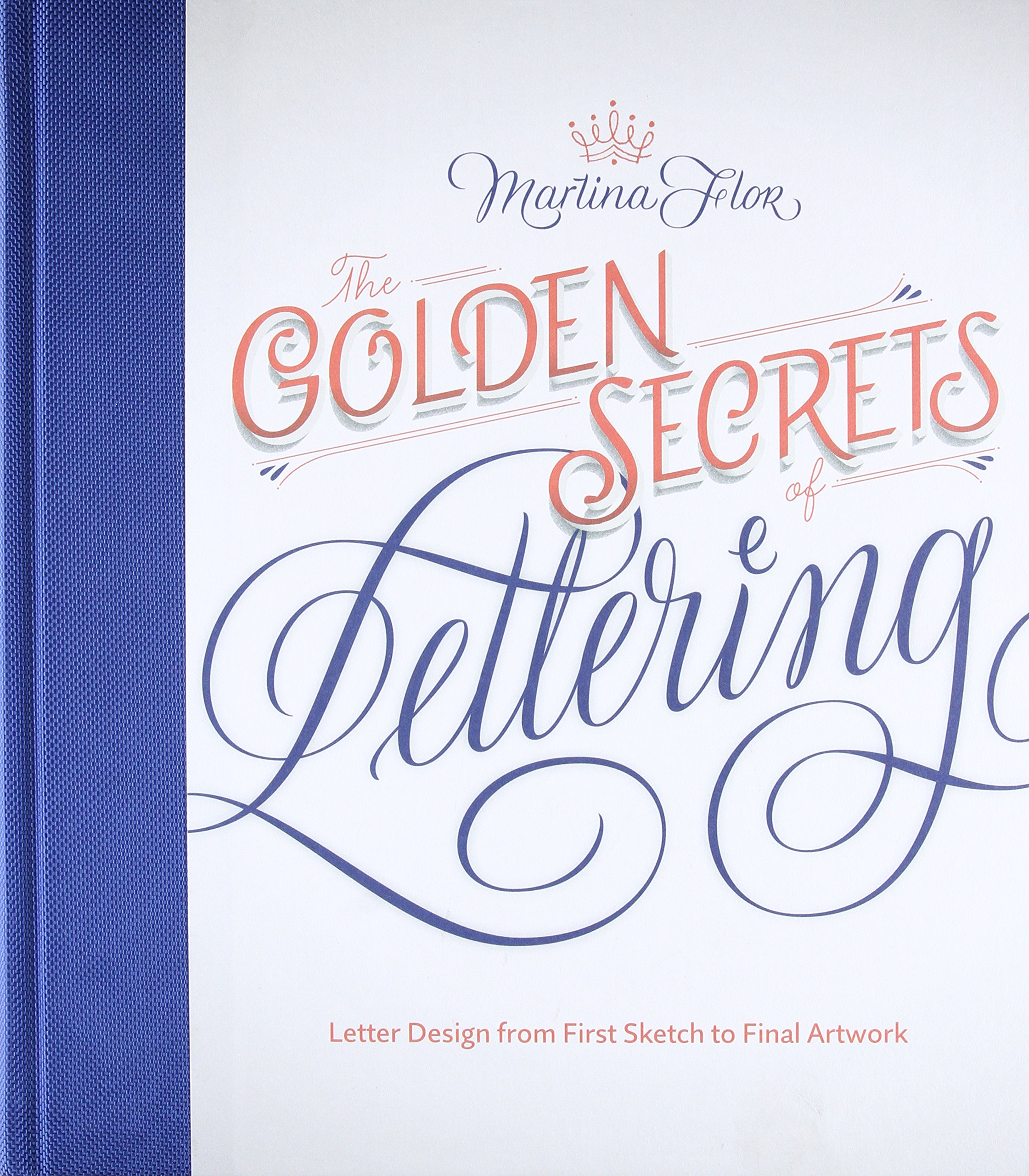 The Golden Secrets Of Lettering Letter Design From First Sketch To Final Artwork Martina Flor 9781616895730 Amazon Books