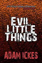 Evil Little Things (100 Tiny Tales of Terror Book 5) Kindle Edition