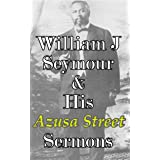 William J Seymour & His Azusa Street Sermons