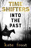 Time Shifters: Into the Past: (Time Shifters Book 1)
