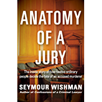 Anatomy of a Jury: The Inside Story of How Twelve Ordinary People Decide the Fate of an Accused Murderer (English Edition)