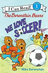 The Berenstain Bears: We Love Soccer! (I Can Read Level 1) Kindle Edition
