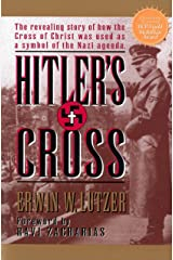 Hitler's Cross: The Revealing Story of How the Cross of Christ Was Used As a Symbol of the Nazi Agenda: The Revealing Story of How the Cross of Christ was Used as a symbol of  the Nazi Agenda Kindle Edition