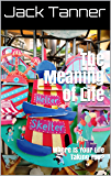 The Meaning of Life: Where Is Your Life Taking You? (English Edition)