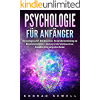 Psychologie für Anfänger: Alle Grundlagen zu NLP, Unterbewusstsein, Persönlichkeitsentwicklung und Manipulationstechniken +Anleitung zu mehr Selbstbewusstsein, Gesundheit, Erfolg und positives Denken