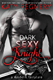 Dark Sexy Knight (a modern fairytale)