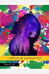 ...and you say you know her?: prose and poetry Kindle Edition