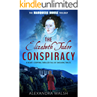 The Elizabeth Tudor Conspiracy: A heart stopping thriller full of dramatic twists (The Marquess House Trilogy Book 2)