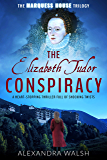 The Elizabeth Tudor Conspiracy: A heart stopping thriller full of dramatic twists (The Marquess House Trilogy Book 2) (English Edition)