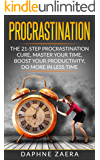 Procrastination: The 21-step procrastination cure, master your time, boost your productivity, do more in less time (productivity, stop laziness, willpower, beat procrastination, time management)