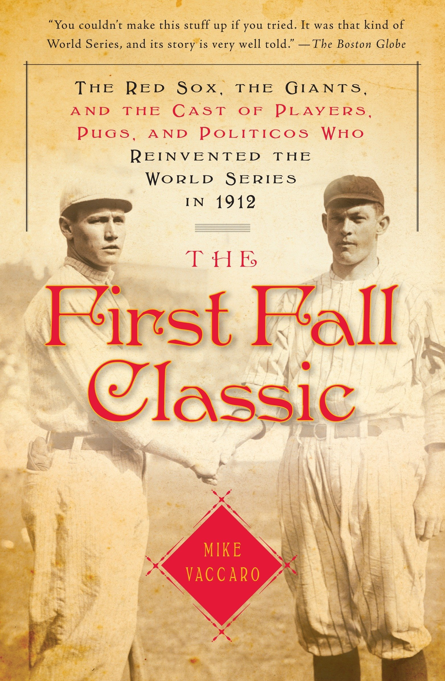 The First Fall Classic: The Red Sox, the Giants, and the Cast of Players, Pugs, and Politicos Who Reinvented the World Series in 1912 pdf epub