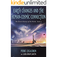 Earth Changes and the Human-Cosmic Connection (The Secret History of the World Book 3) (English Edition)
