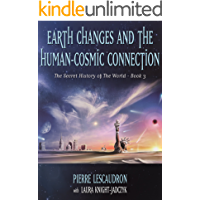 Earth Changes and the Human-Cosmic Connection (The Secret History of the World Book 3)