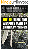 Survival: Top 10 Items and Weapons Made of Ordinary Things