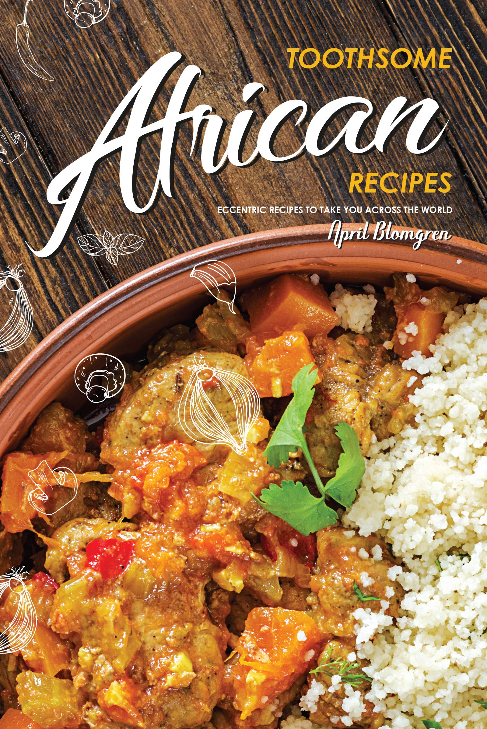 Toothsome African Recipes  Eccentric Recipes To Take You Across The World  English Edition