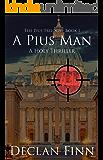A Pius Man: A Holy Thriller (The Pius Trilogy Book 1)