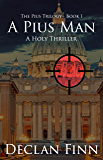 A Pius Man: A Holy Thriller (The Pius Trilogy Book 1)
