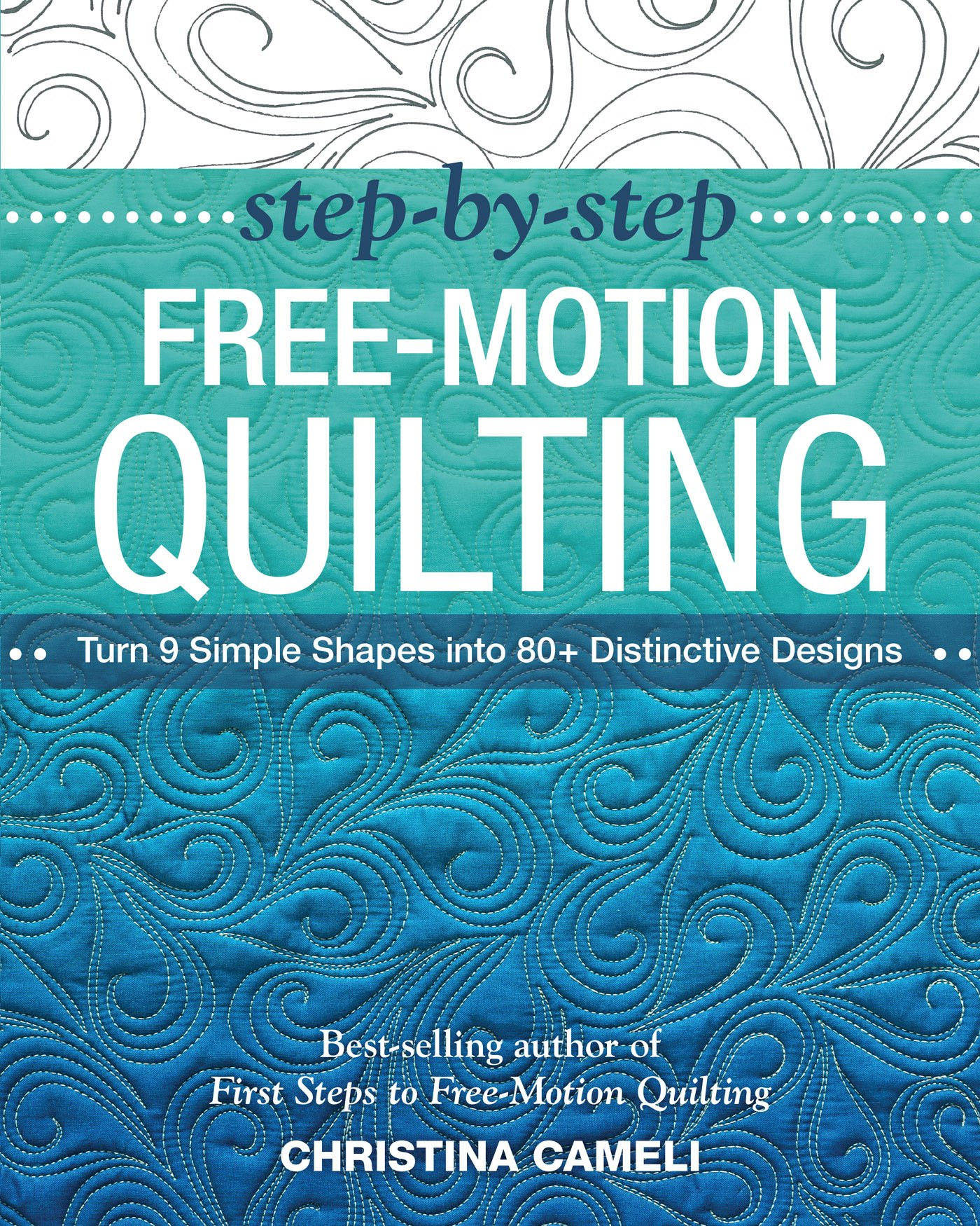 Step-by-Step Free-Motion Quilting: Turn 9 Simple Shapes into 80+ ...