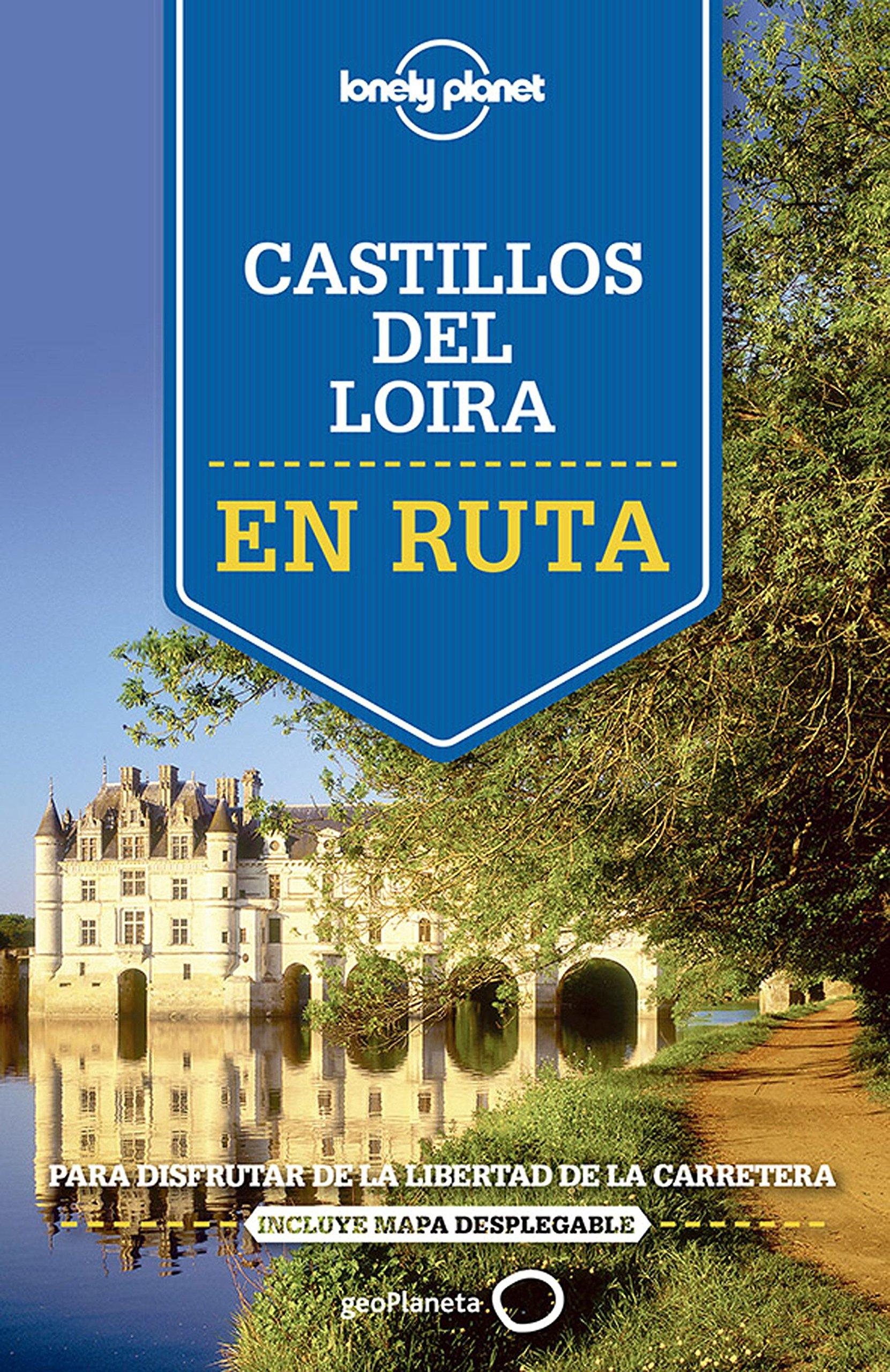 En ruta por los castillos del Loira: Para disfrutar de la libertad ...