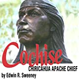 Cochise: Chiricahua Apache Chief: The Civilization of the American Indian Series
