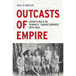"""Outcasts of Empire: Japan's Rule on Taiwan's """"Savage Border,"""" 1874-1945 (Asia Pacific Modern Book 16)"""